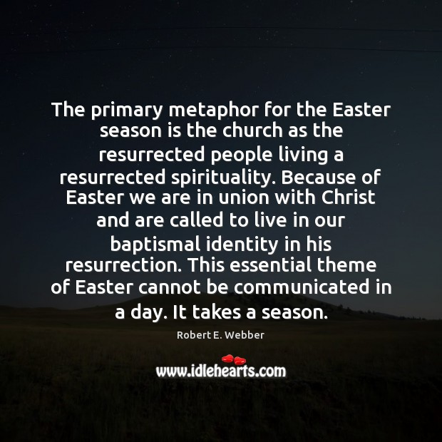 The primary metaphor for the Easter season is the church as the Easter Quotes Image