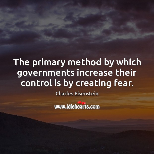 Image, The primary method by which governments increase their control is by creating fear.