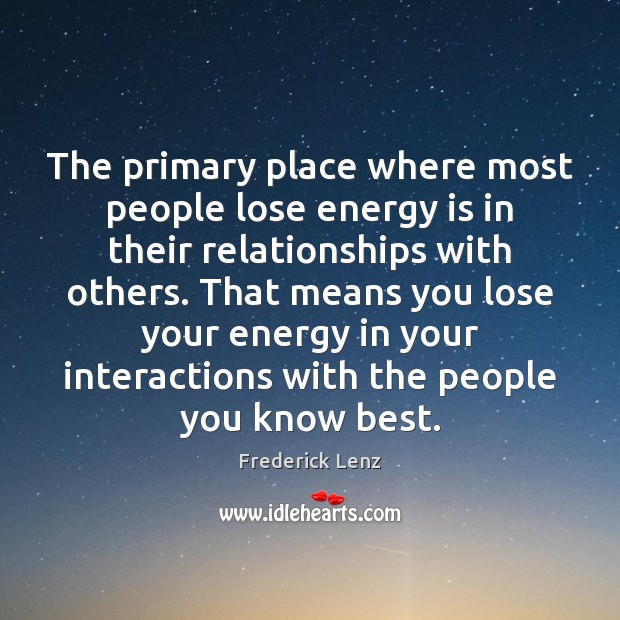 The primary place where most people lose energy is in their relationships Image