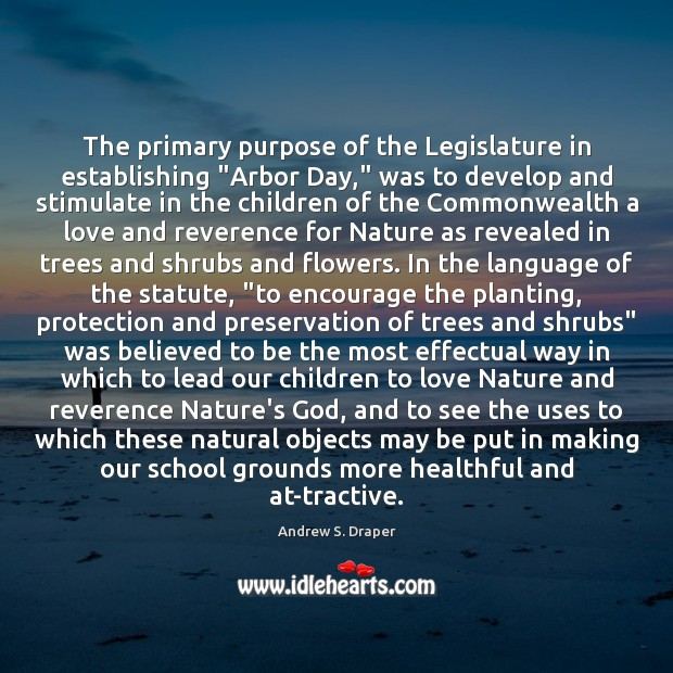 "Image, The primary purpose of the Legislature in establishing ""Arbor Day,"" was to"
