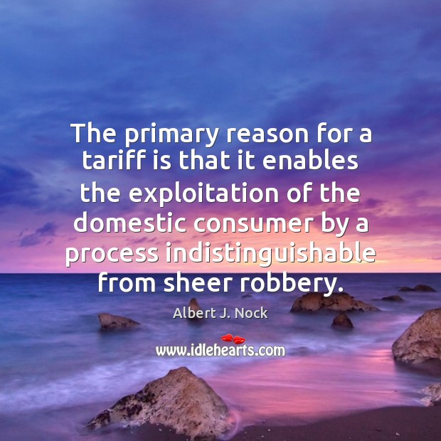 Image, The primary reason for a tariff is that it enables the exploitation
