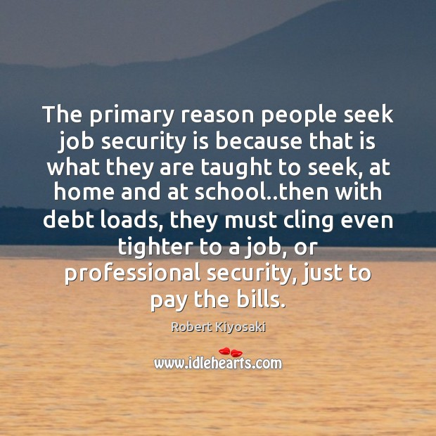 The primary reason people seek job security is because that is what Image