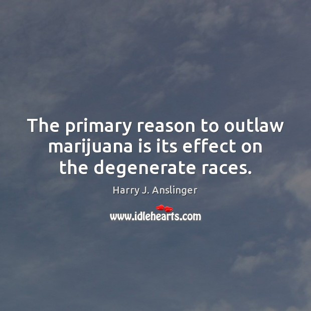 Image, The primary reason to outlaw marijuana is its effect on the degenerate races.