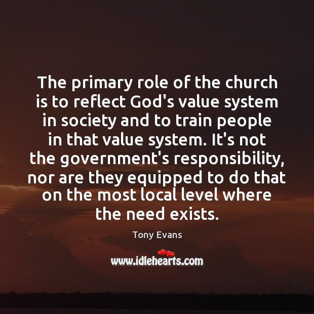 The primary role of the church is to reflect God's value system Tony Evans Picture Quote