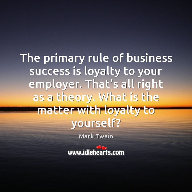 Image, The primary rule of business success is loyalty to your employer. That's