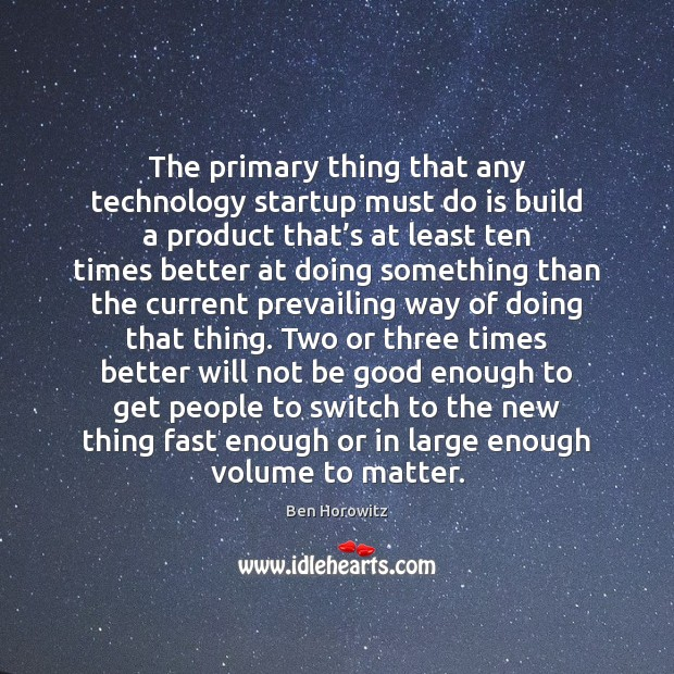 The primary thing that any technology startup must do is build a Good Quotes Image