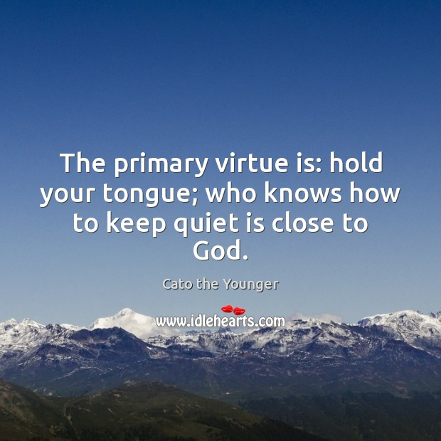 Image, The primary virtue is: hold your tongue; who knows how to keep quiet is close to God.