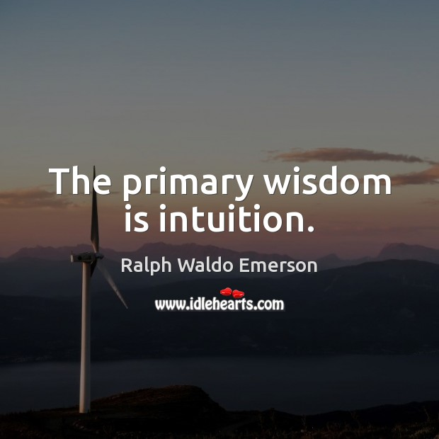The primary wisdom is intuition. Image
