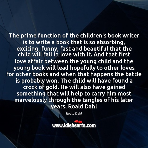 The prime function of the children's book writer is to write a Roald Dahl Picture Quote