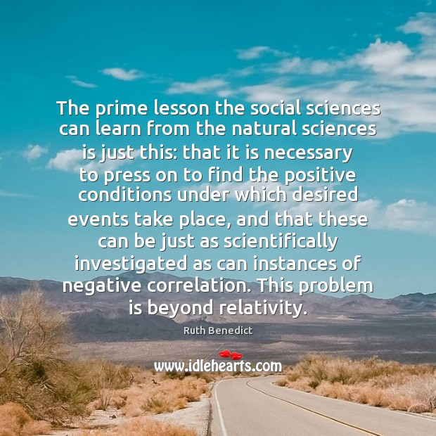 The prime lesson the social sciences can learn from the natural sciences Ruth Benedict Picture Quote
