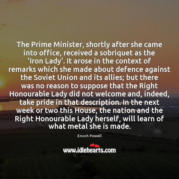 The Prime Minister, shortly after she came into office, received a sobriquet Image