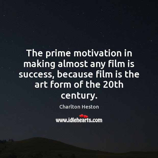 The prime motivation in making almost any film is success, because film Image