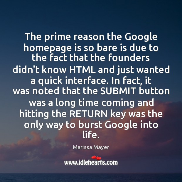 The prime reason the Google homepage is so bare is due to Marissa Mayer Picture Quote
