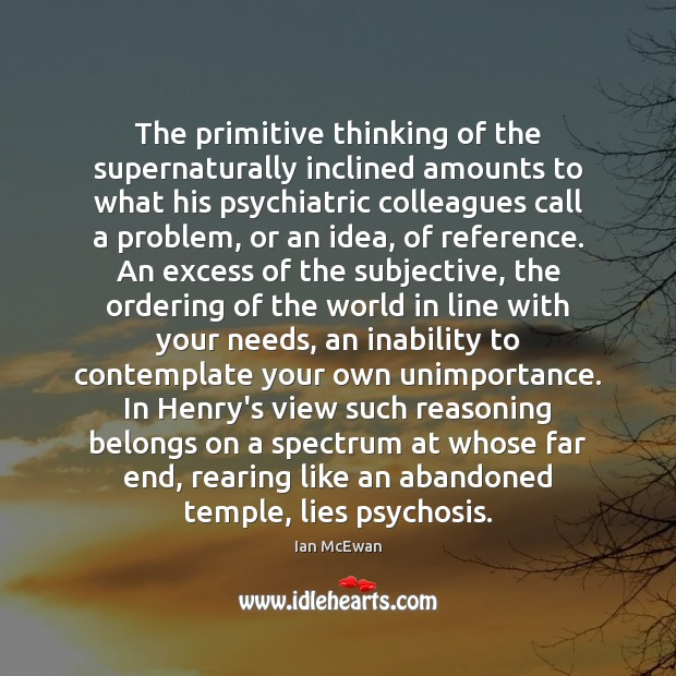 The primitive thinking of the supernaturally inclined amounts to what his psychiatric Image