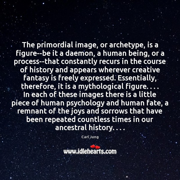The primordial image, or archetype, is a figure–be it a daemon, a Carl Jung Picture Quote