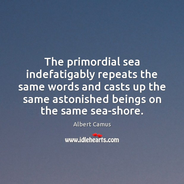 Image, The primordial sea indefatigably repeats the same words and casts up the