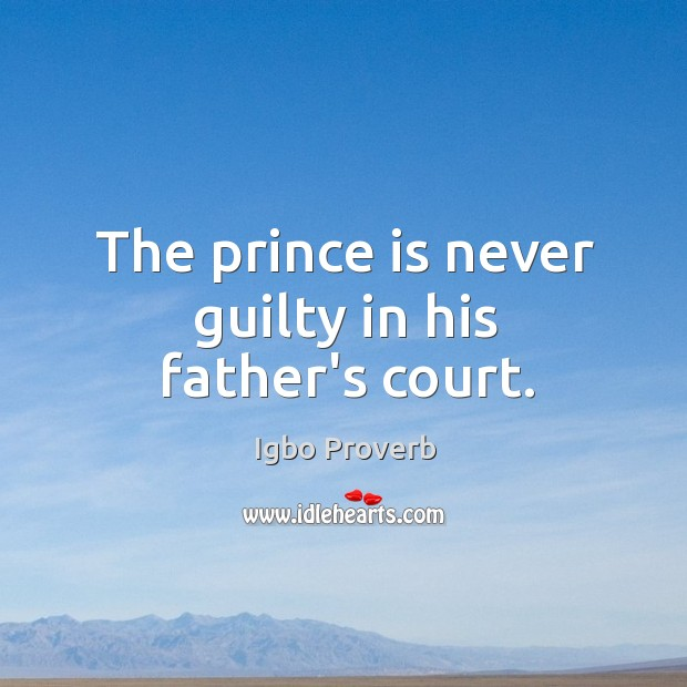 The prince is never guilty in his father's court. Image