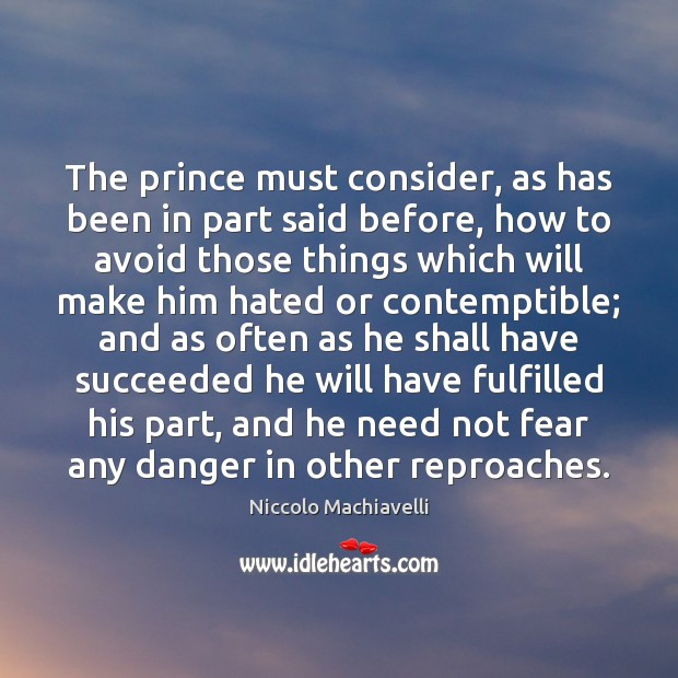The prince must consider, as has been in part said before, how Niccolo Machiavelli Picture Quote