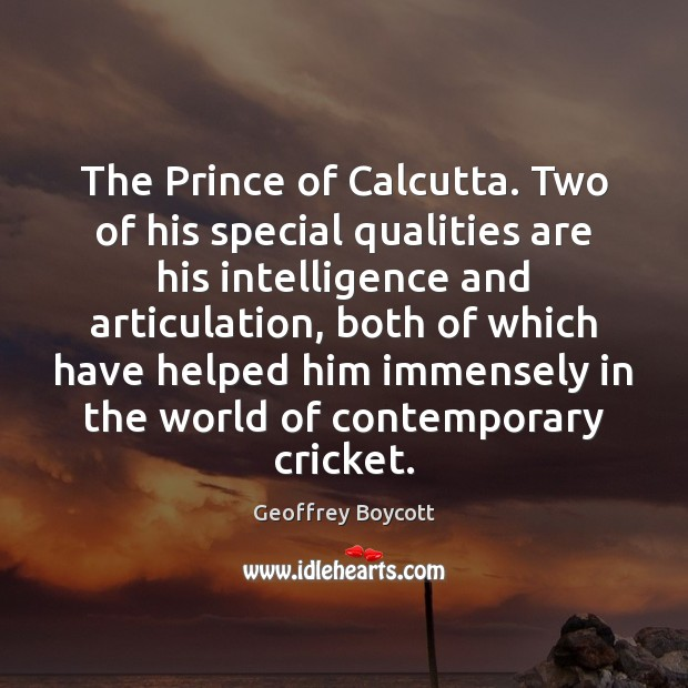 The Prince of Calcutta. Two of his special qualities are his intelligence Image