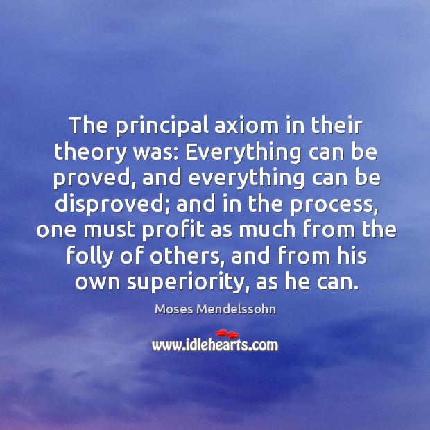 The principal axiom in their theory was: everything can be proved, and everything can be disproved Image