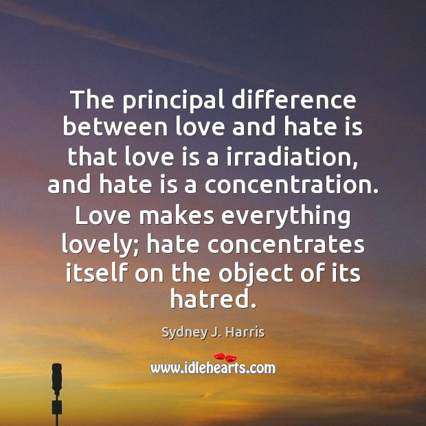 The principal difference between love and hate is that love is a Love and Hate Quotes Image