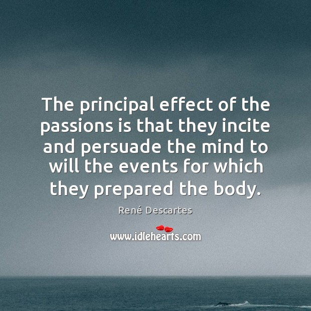 The principal effect of the passions is that they incite and persuade Image