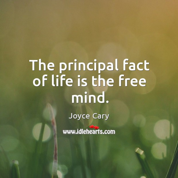 The principal fact of life is the free mind. Joyce Cary Picture Quote