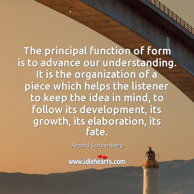 Image, The principal function of form is to advance our understanding. It is