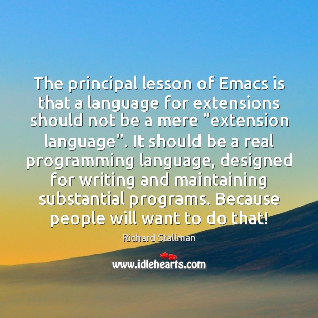 The principal lesson of Emacs is that a language for extensions should Image