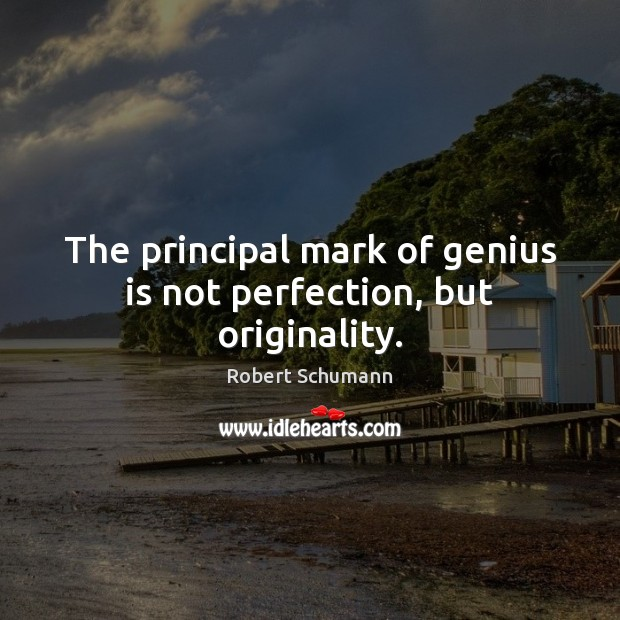 Image, The principal mark of genius is not perfection, but originality.