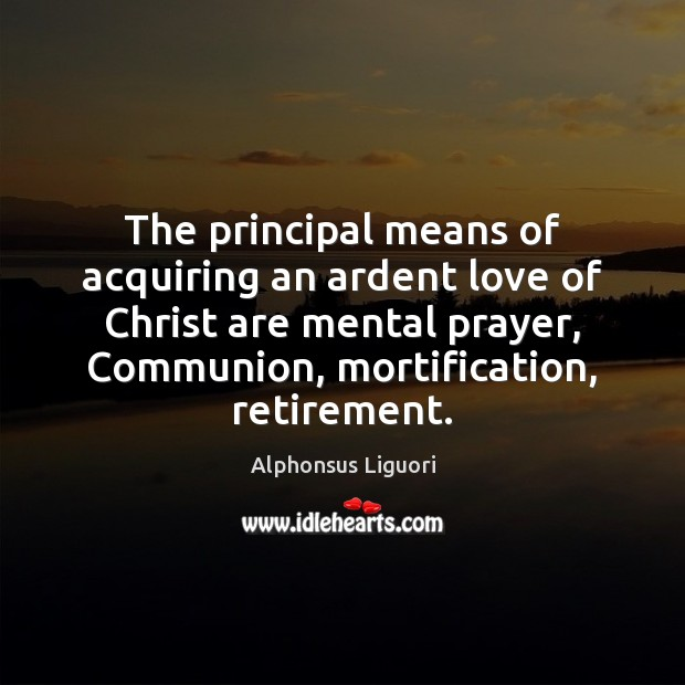 The principal means of acquiring an ardent love of Christ are mental Image