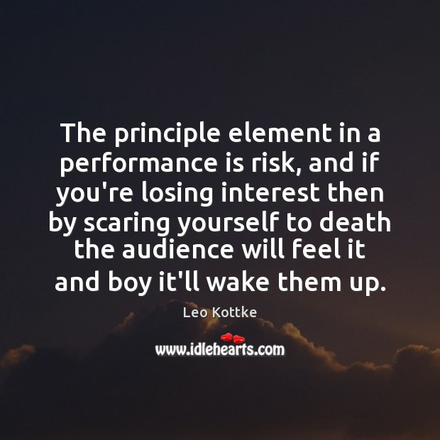 The principle element in a performance is risk, and if you're losing Performance Quotes Image