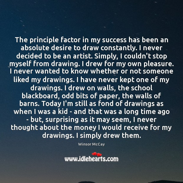The principle factor in my success has been an absolute desire to Image