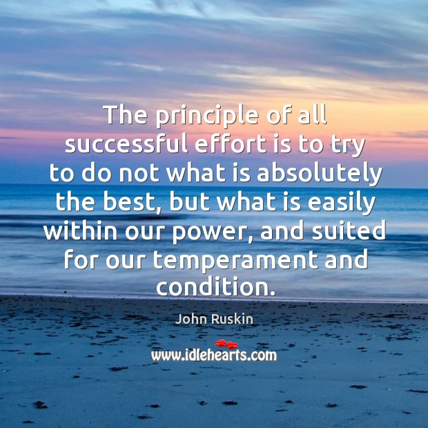 Image, The principle of all successful effort is to try to do not what is absolutely the best