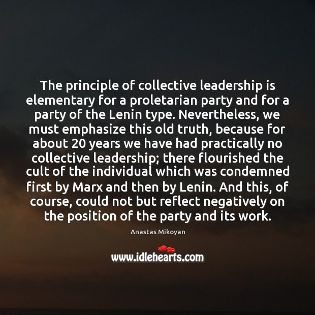 The principle of collective leadership is elementary for a proletarian party and Anastas Mikoyan Picture Quote