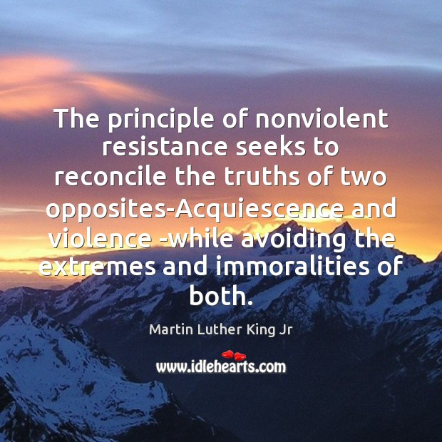 Image, The principle of nonviolent resistance seeks to reconcile the truths of two