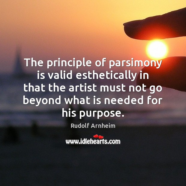 The principle of parsimony is valid esthetically in that the artist must Image