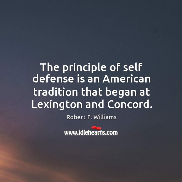 The principle of self defense is an American tradition that began at Image