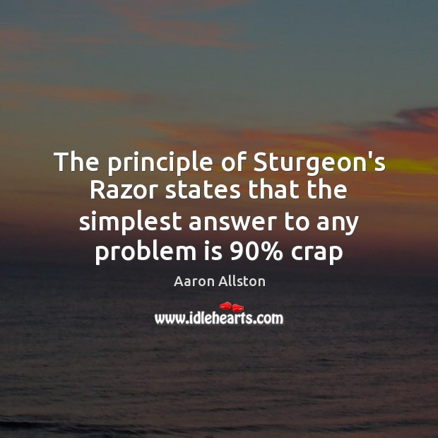 Image, The principle of Sturgeon's Razor states that the simplest answer to any