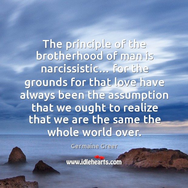 The principle of the brotherhood of man is narcissistic… Image
