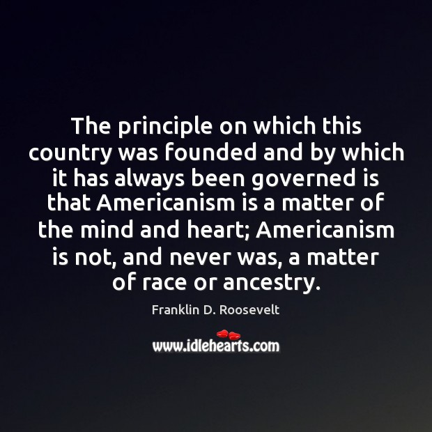 The principle on which this country was founded and by which it Franklin D. Roosevelt Picture Quote