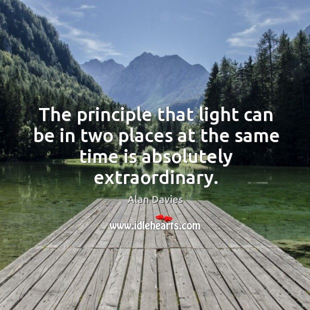 Image, The principle that light can be in two places at the same time is absolutely extraordinary.