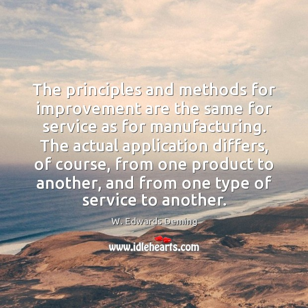 The principles and methods for improvement are the same for service as W. Edwards Deming Picture Quote