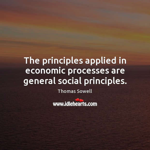 Image, The principles applied in economic processes are general social principles.