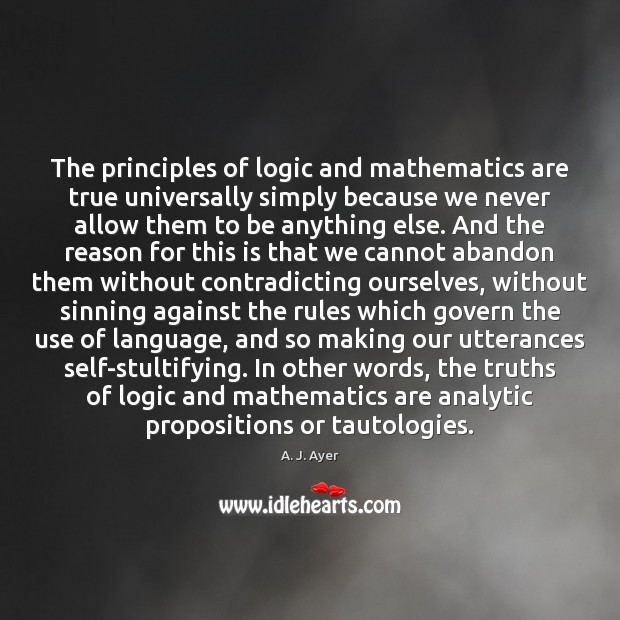 The principles of logic and mathematics are true universally simply because we Image