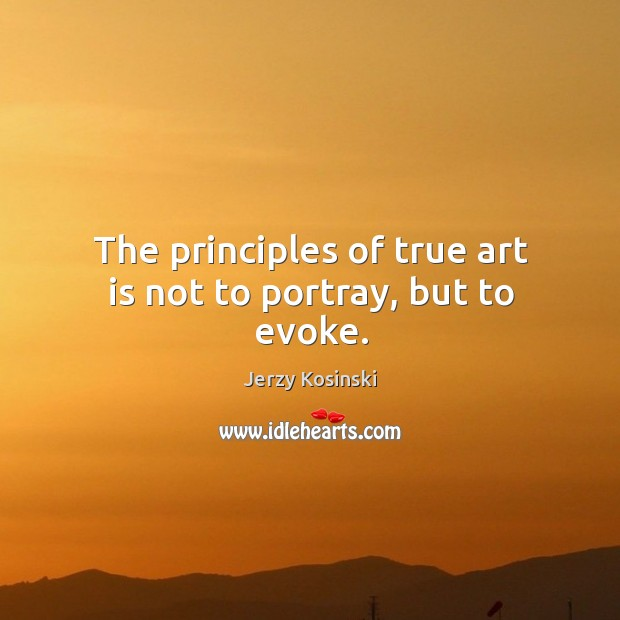 The principles of true art is not to portray, but to evoke. Image