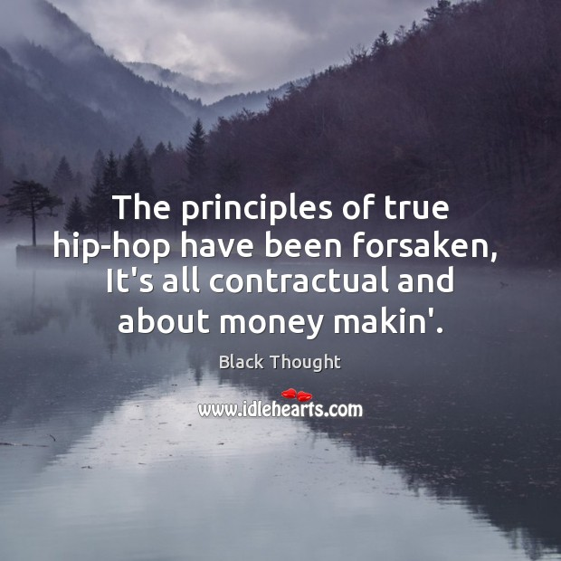 Image, The principles of true hip-hop have been forsaken,  It's all contractual and