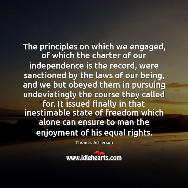 The principles on which we engaged, of which the charter of our Independence Quotes Image