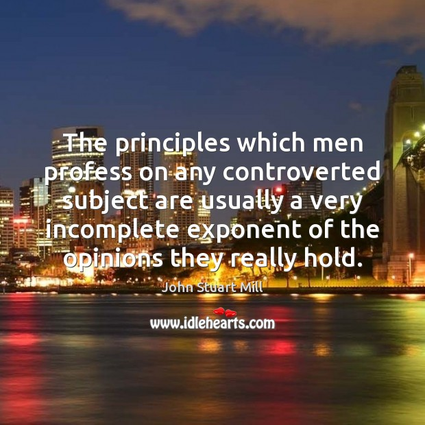 Image, The principles which men profess on any controverted subject are usually a