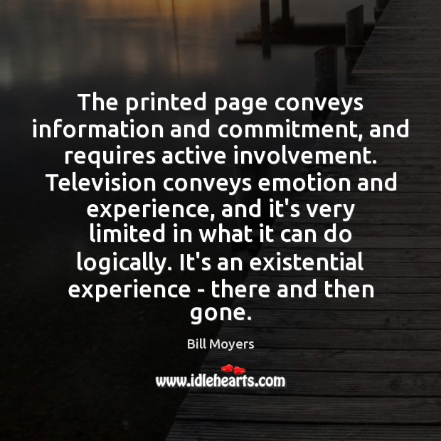 The printed page conveys information and commitment, and requires active involvement. Television Bill Moyers Picture Quote